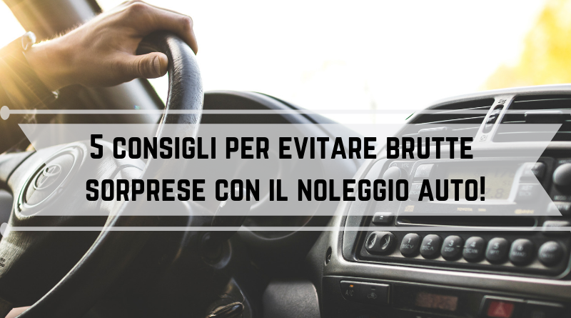 5 consigli per evitare brutte sorprese con il noleggio auto!
